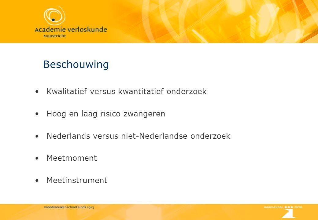 Beschouwing Kwalitatief versus kwantitatief onderzoek Hoog en laag risico zwangeren Nederlands versus niet-Nederlandse onderzoek Meetmoment Meetinstru