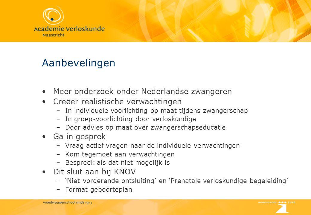 Aanbevelingen Meer onderzoek onder Nederlandse zwangeren Creëer realistische verwachtingen –In individuele voorlichting op maat tijdens zwangerschap –