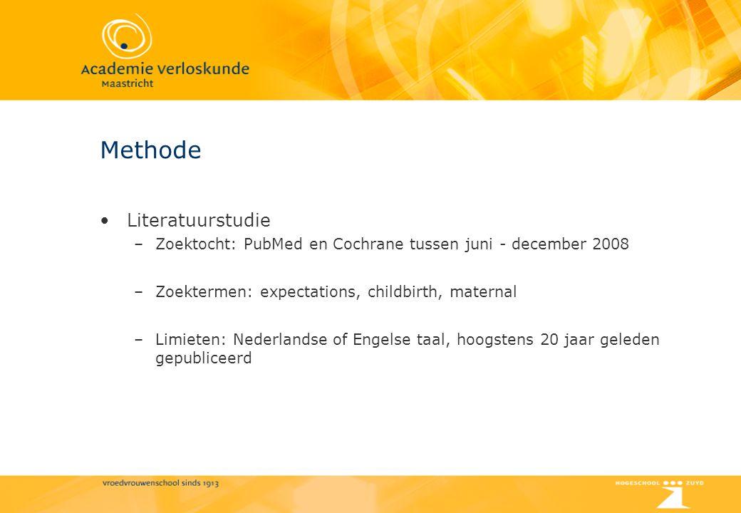 Methode Literatuurstudie –Zoektocht: PubMed en Cochrane tussen juni - december 2008 –Zoektermen: expectations, childbirth, maternal –Limieten: Nederla