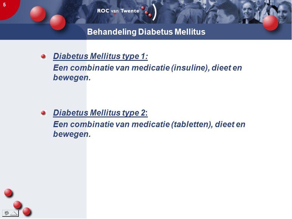 5 Behandeling Diabetus Mellitus Diabetus Mellitus type 1: Een combinatie van medicatie (insuline), dieet en bewegen. Diabetus Mellitus type 2: Een com
