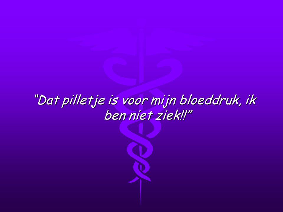 Dat pilletje is voor mijn bloeddruk, ik ben niet ziek!! Dat pilletje is voor mijn bloeddruk, ik ben niet ziek!!