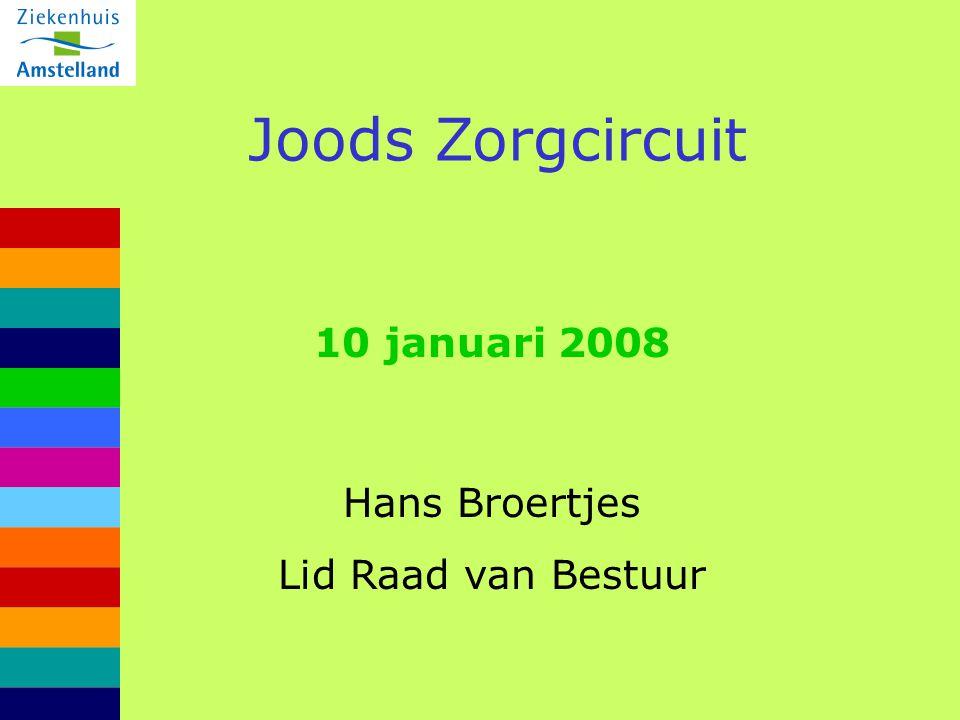 Joods Zorgcircuit 10 januari 2008 Hans Broertjes Lid Raad van Bestuur