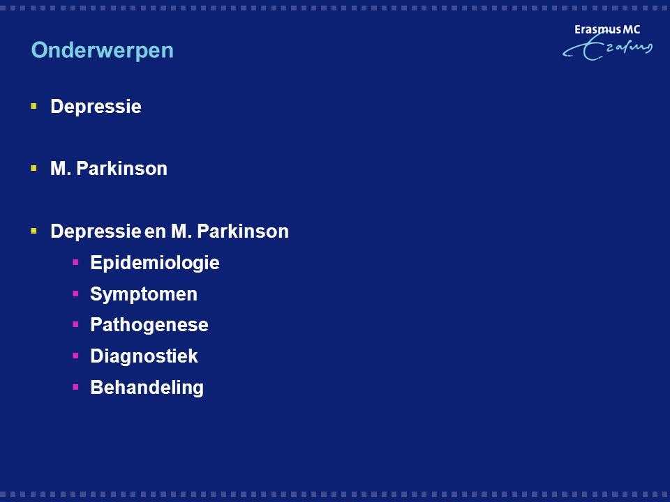 Onderwerpen  Depressie  M. Parkinson  Depressie en M. Parkinson  Epidemiologie  Symptomen  Pathogenese  Diagnostiek  Behandeling