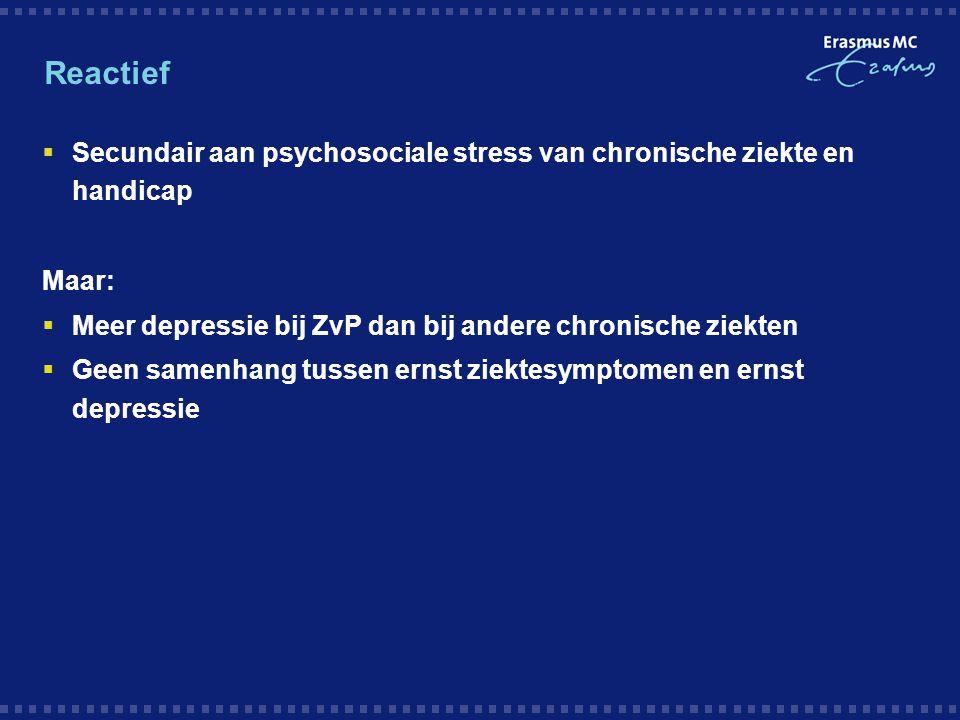 Reactief  Secundair aan psychosociale stress van chronische ziekte en handicap Maar:  Meer depressie bij ZvP dan bij andere chronische ziekten  Gee