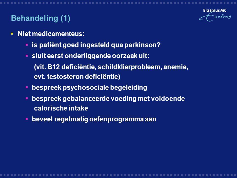 Behandeling (1)  Niet medicamenteus:  is patiënt goed ingesteld qua parkinson?  sluit eerst onderliggende oorzaak uit: (vit. B12 deficiëntie, schil
