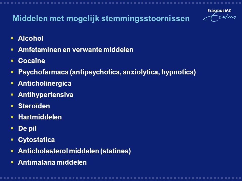 Middelen met mogelijk stemmingsstoornissen  Alcohol  Amfetaminen en verwante middelen  Cocaïne  Psychofarmaca (antipsychotica, anxiolytica, hypnot