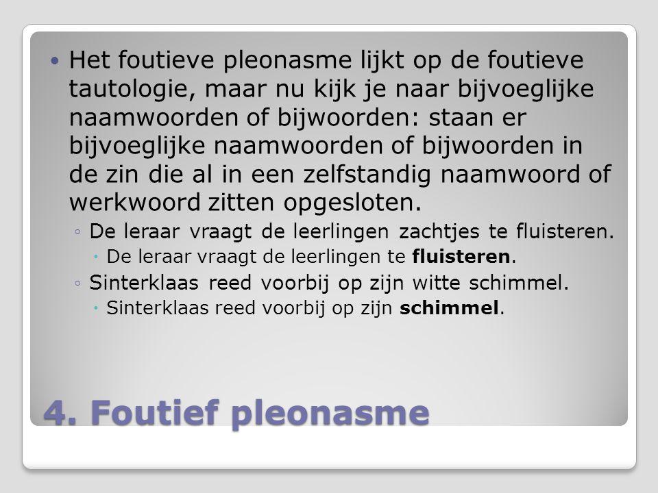 4. Foutief pleonasme Het foutieve pleonasme lijkt op de foutieve tautologie, maar nu kijk je naar bijvoeglijke naamwoorden of bijwoorden: staan er bij
