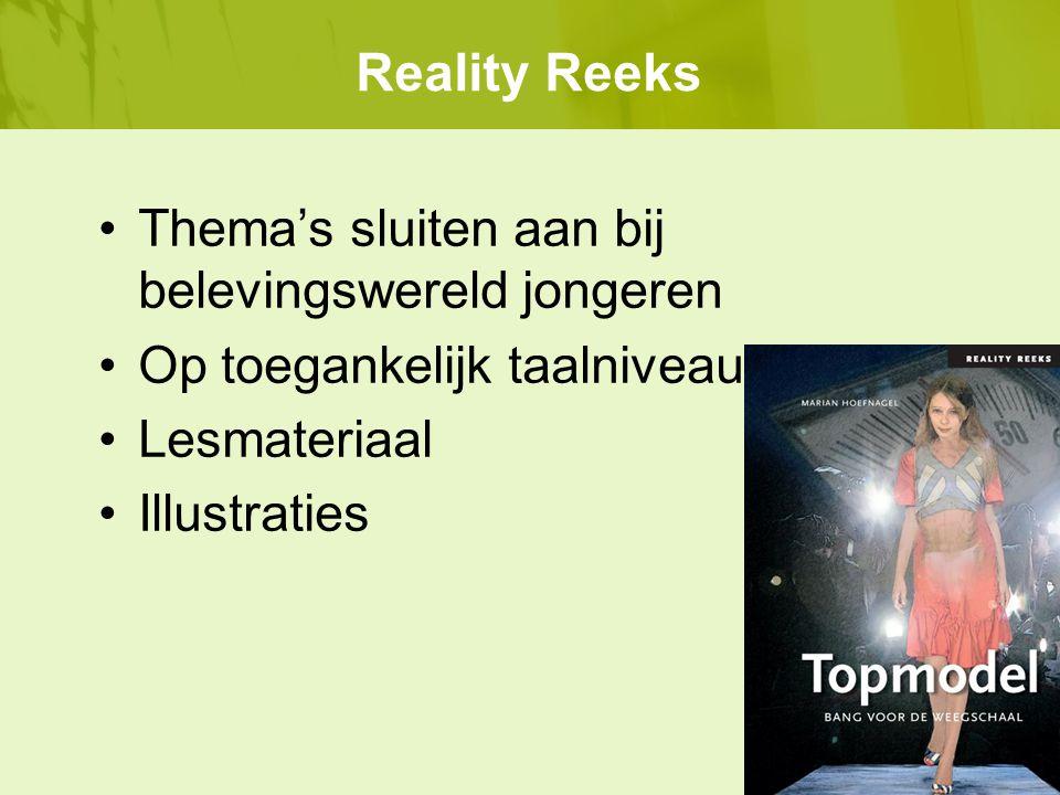 Thema's sluiten aan bij belevingswereld jongeren Op toegankelijk taalniveau Lesmateriaal Illustraties Reality Reeks