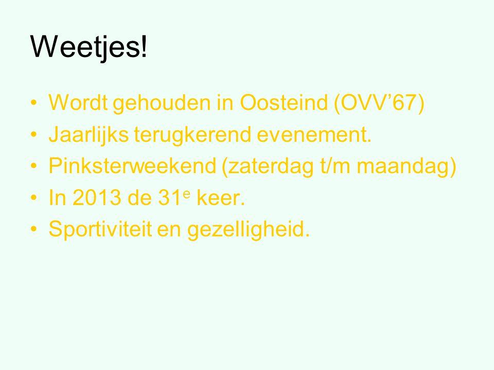Weetjes. Wordt gehouden in Oosteind (OVV'67) Jaarlijks terugkerend evenement.
