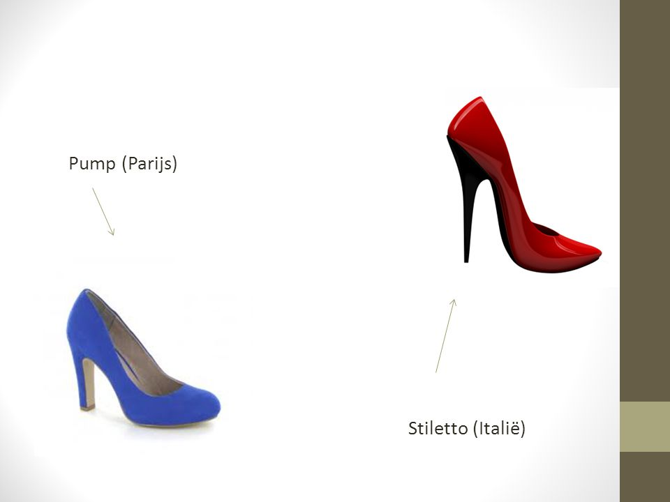Pump (Parijs) Stiletto (Italië)