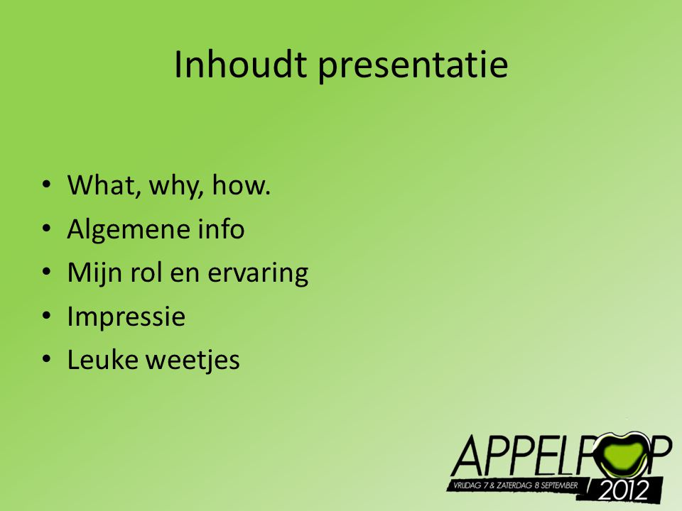Inhoudt presentatie What, why, how. Algemene info Mijn rol en ervaring Impressie Leuke weetjes