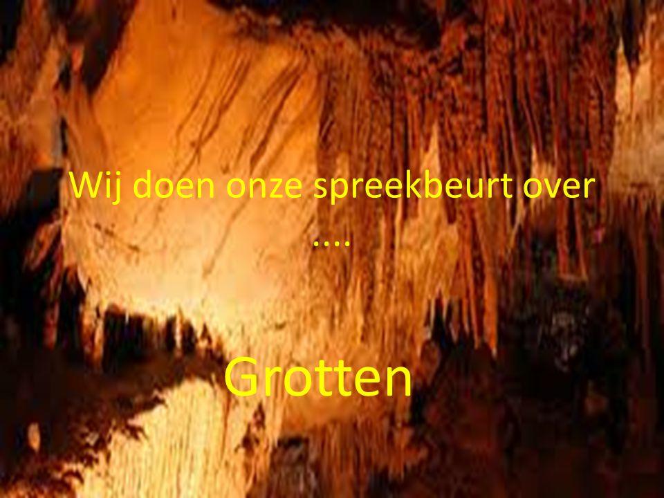 Grotten Wij doen onze spreekbeurt over....
