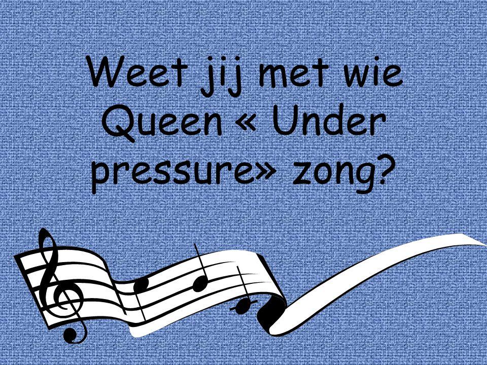 Weet jij met wie Queen « Under pressure» zong?