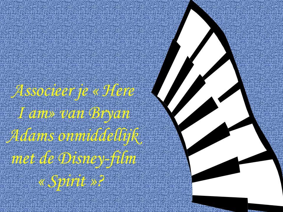 Associeer je « Here I am» van Bryan Adams onmiddellijk met de Disney-film « Spirit »?