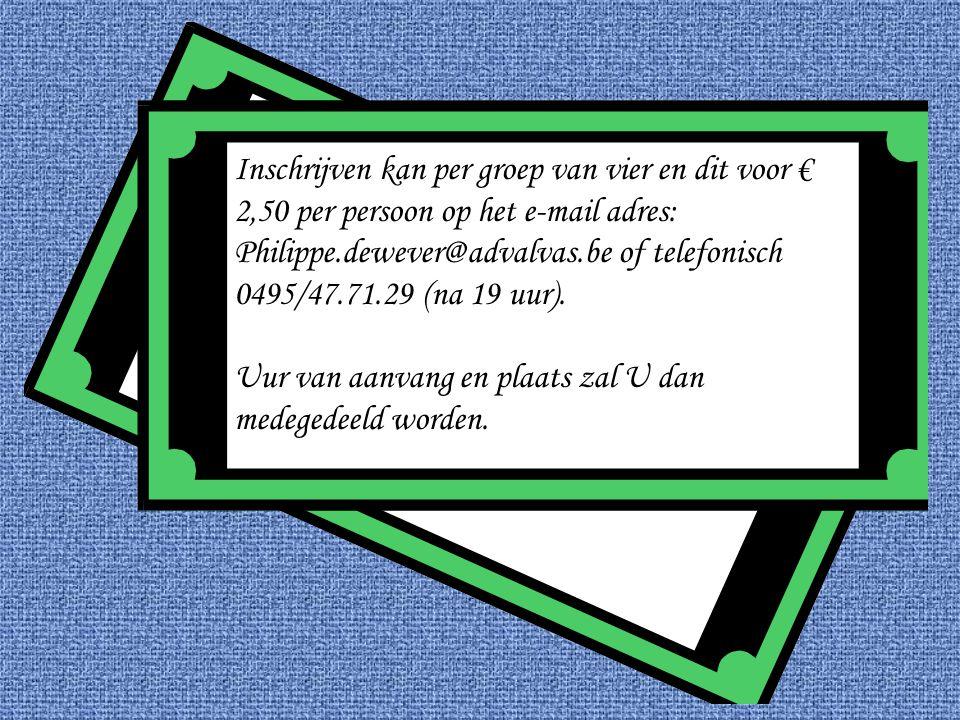Inschrijven kan per groep van vier en dit voor € 2,50 per persoon op het e-mail adres: Philippe.dewever@advalvas.be of telefonisch 0495/47.71.29 (na 1