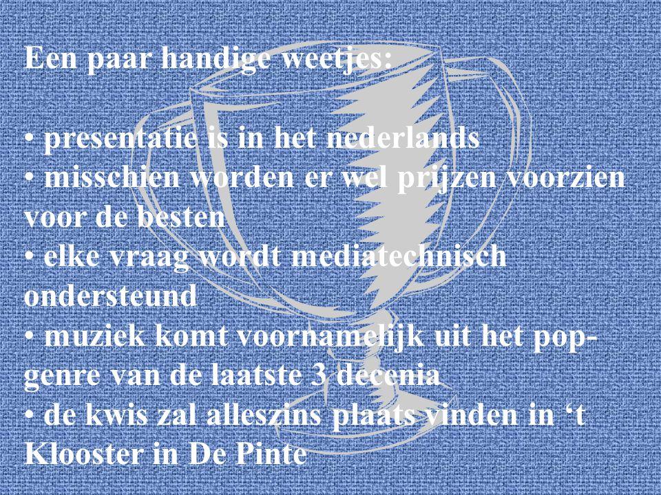 Een paar handige weetjes: presentatie is in het nederlands misschien worden er wel prijzen voorzien voor de besten elke vraag wordt mediatechnisch ondersteund muziek komt voornamelijk uit het pop- genre van de laatste 3 decenia de kwis zal alleszins plaats vinden in 't Klooster in De Pinte