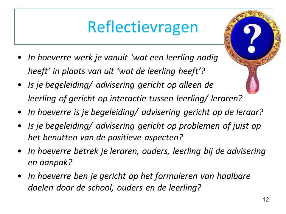 Reflectievragen In hoeverre werk je vanuit 'wat een leerling nodig heeft' in plaats van uit 'wat de leerling heeft'? Is je begeleiding/ advisering ger
