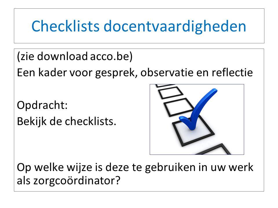 Checklists docentvaardigheden (zie download acco.be) Een kader voor gesprek, observatie en reflectie Opdracht: Bekijk de checklists. Op welke wijze is
