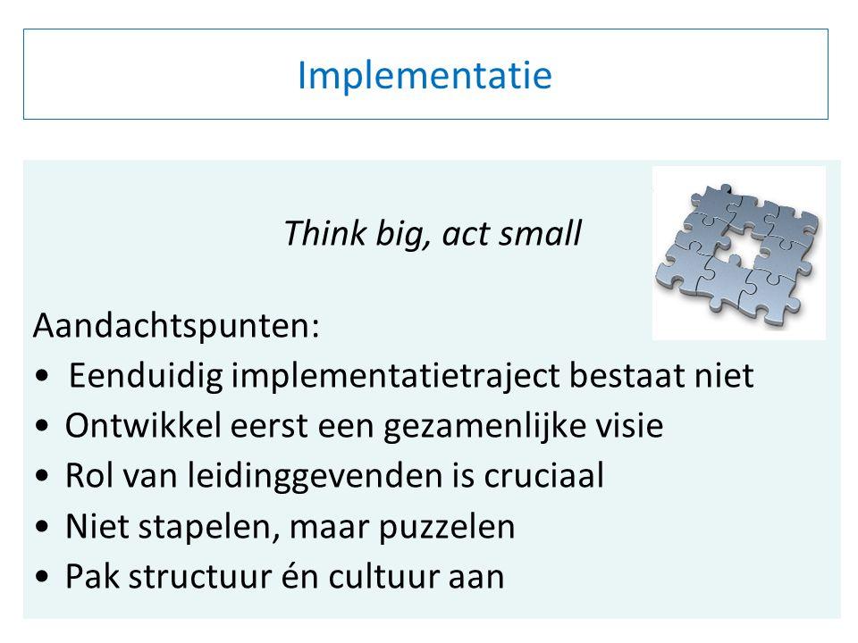 21 Implementatie Think big, act small Aandachtspunten: Eenduidig implementatietraject bestaat niet Ontwikkel eerst een gezamenlijke visie Rol van leid