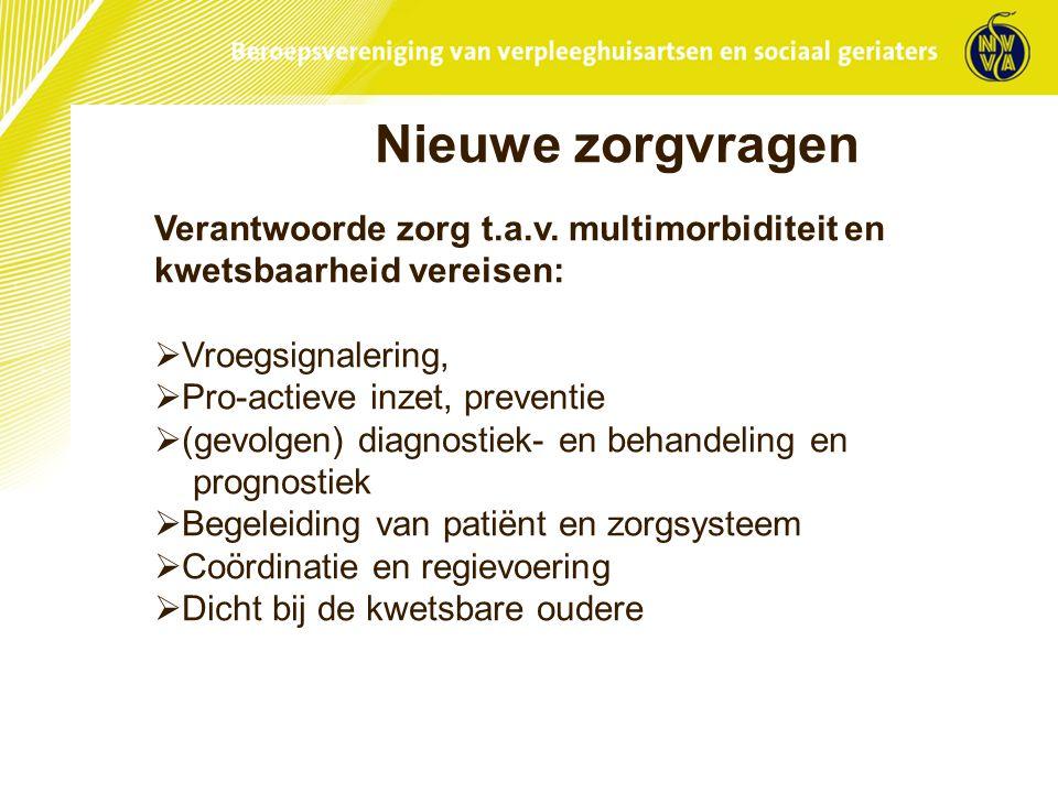Nieuwe zorgvragen Verantwoorde zorg t.a.v. multimorbiditeit en kwetsbaarheid vereisen:  Vroegsignalering,  Pro-actieve inzet, preventie  (gevolgen)