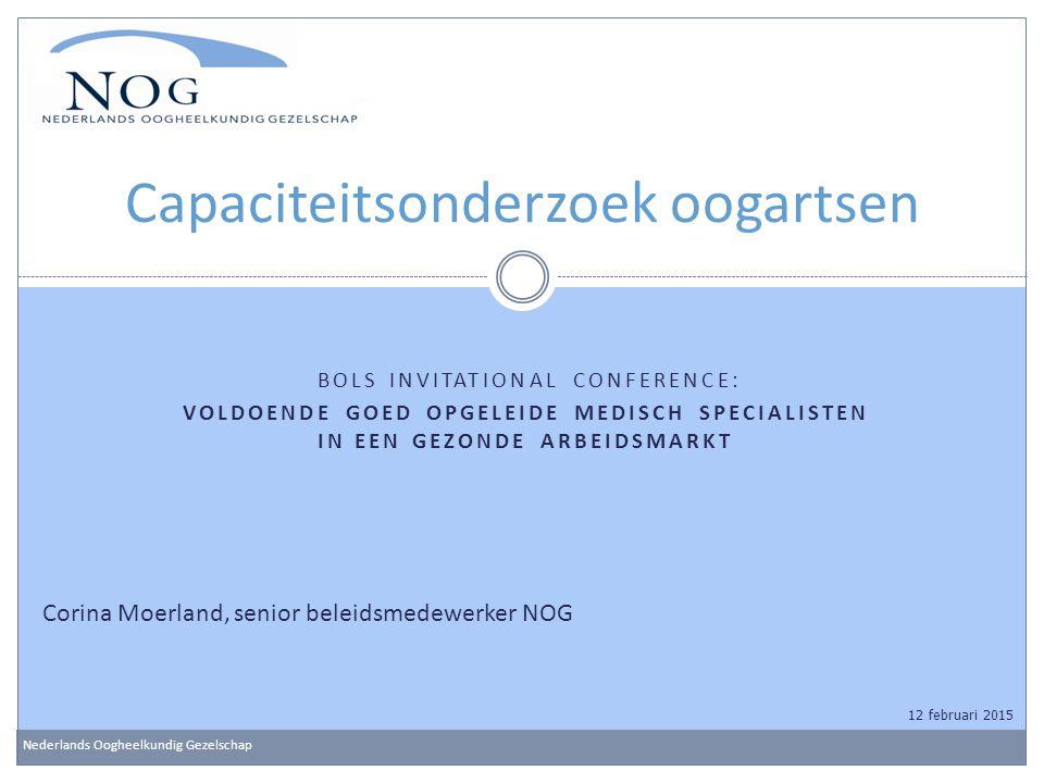 BOLS INVITATIONAL CONFERENCE: VOLDOENDE GOED OPGELEIDE MEDISCH SPECIALISTEN IN EEN GEZONDE ARBEIDSMARKT Capaciteitsonderzoek oogartsen Nederlands Oogh