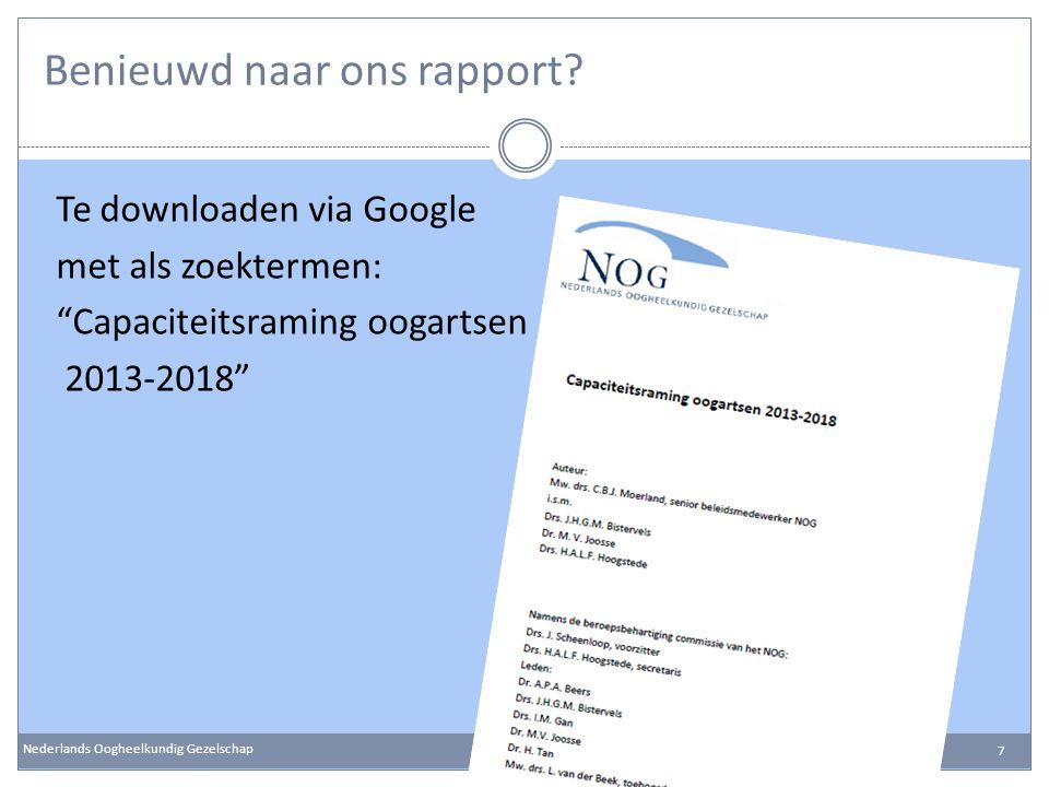 """Benieuwd naar ons rapport? Te downloaden via Google met als zoektermen: """"Capaciteitsraming oogartsen 2013-2018"""" Nederlands Oogheelkundig Gezelschap 7"""