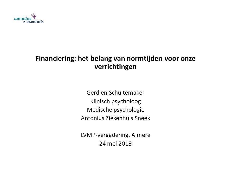 Financiering: het belang van normtijden voor onze verrichtingen Gerdien Schuitemaker Klinisch psycholoog Medische psychologie Antonius Ziekenhuis Sneek LVMP-vergadering, Almere 24 mei 2013
