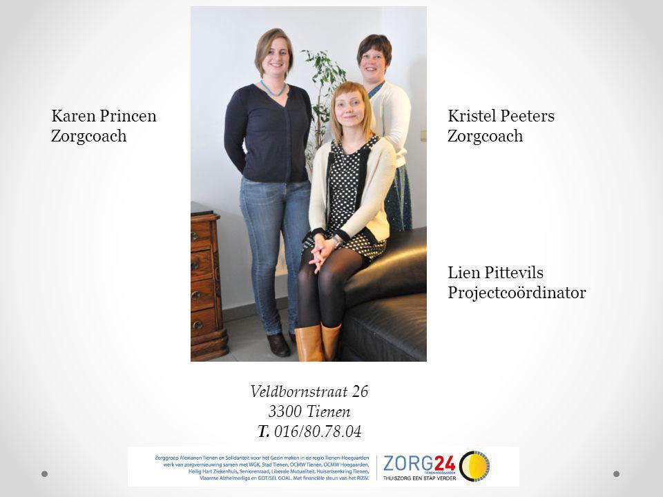 Karen Princen Zorgcoach Kristel Peeters Zorgcoach Lien Pittevils Projectcoördinator Veldbornstraat 26 3300 Tienen T. 016/80.78.04