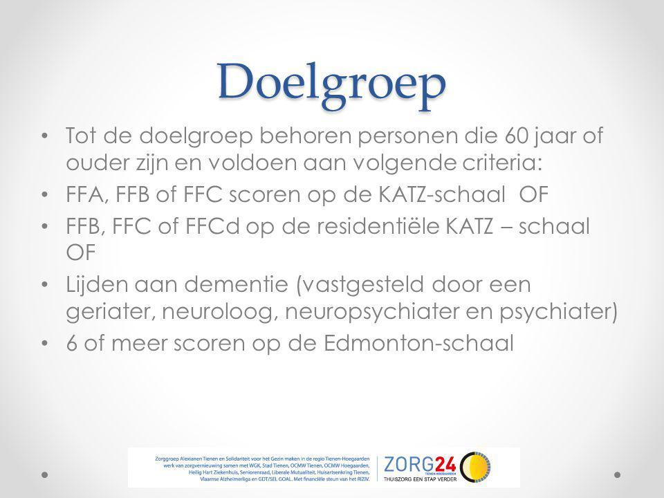 Doelgroep Tot de doelgroep behoren personen die 60 jaar of ouder zijn en voldoen aan volgende criteria: FFA, FFB of FFC scoren op de KATZ-schaal OF FF