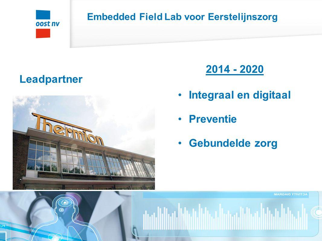Embedded Field Lab voor Eerstelijnszorg Leadpartner 2014 - 2020 Integraal en digitaal Preventie Gebundelde zorg