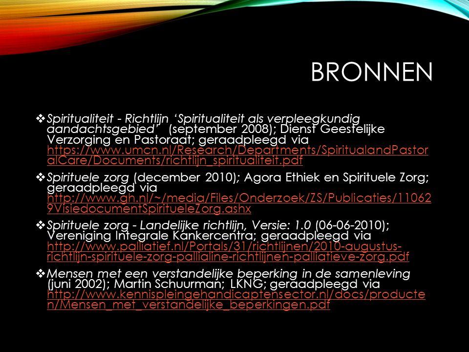 BRONNEN  Spiritualiteit - Richtlijn 'Spiritualiteit als verpleegkundig aandachtsgebied' (september 2008); Dienst Geestelijke Verzorging en Pastoraat;