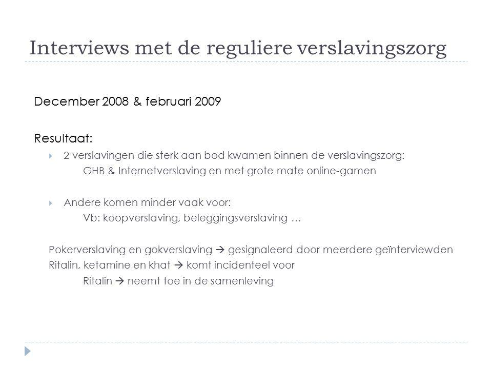 Interviews met de reguliere verslavingszorg December 2008 & februari 2009 Resultaat:  2 verslavingen die sterk aan bod kwamen binnen de verslavingszo