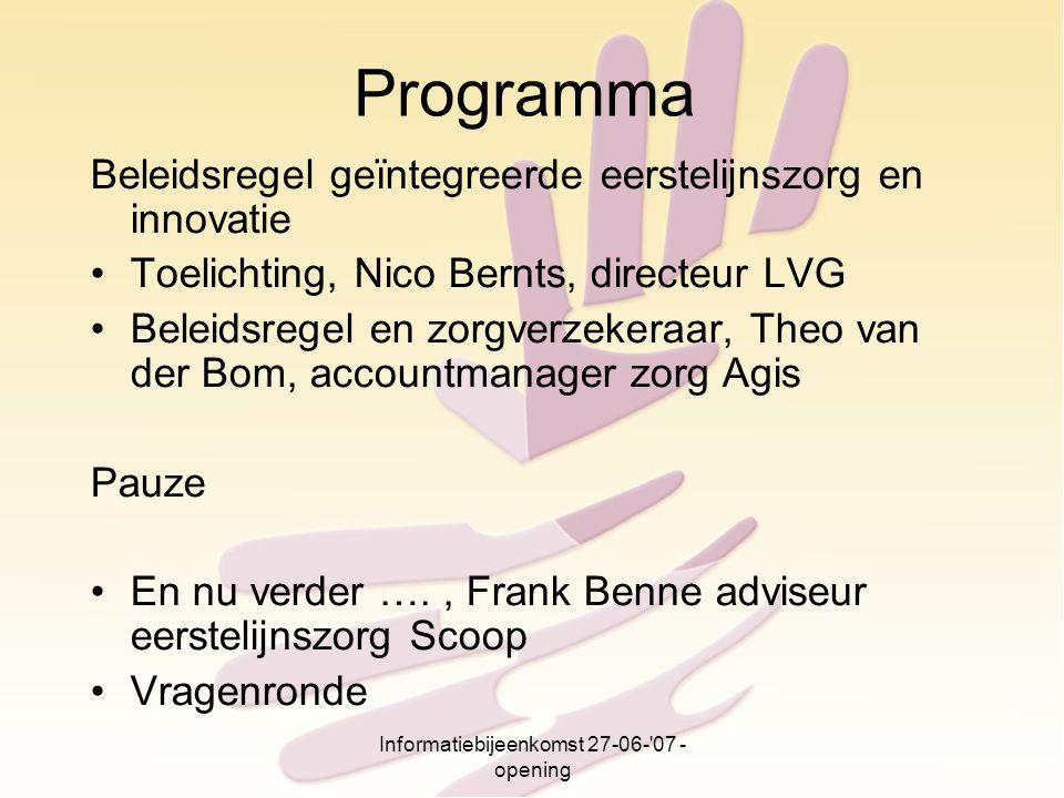 Informatiebijeenkomst 27-06-'07 - opening Programma Beleidsregel geïntegreerde eerstelijnszorg en innovatie Toelichting, Nico Bernts, directeur LVG Be
