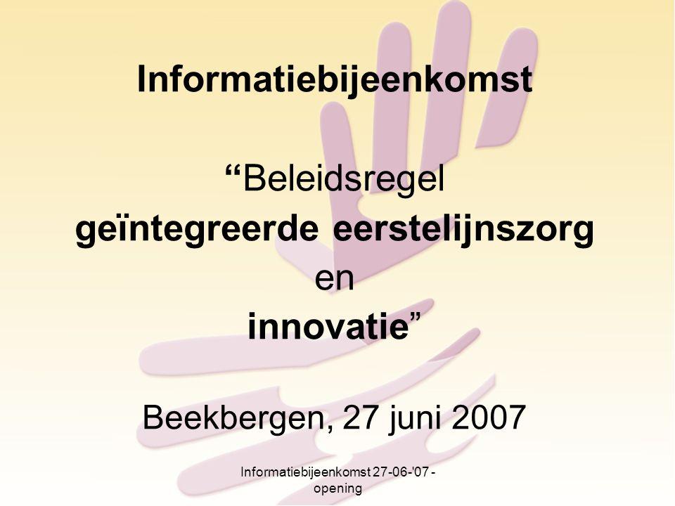 Informatiebijeenkomst 27-06- 07 - opening Zorg(markt) in ontwikkeling Gezondheidszorg (algemeen) Eerstelijns gezondheidszorg Programma