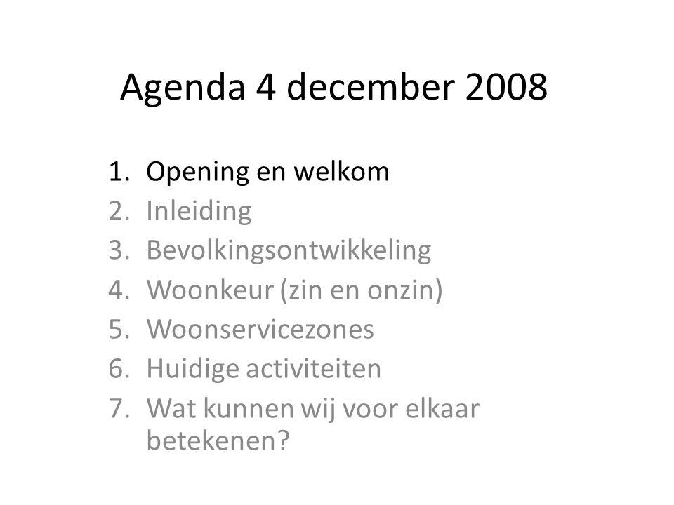Agenda 4 december 2008 1.Opening en welkom 2.Inleiding 3.Bevolkingsontwikkeling 4.Woonkeur (zin en onzin) 5.Woonservicezones 6.Huidige activiteiten 7.