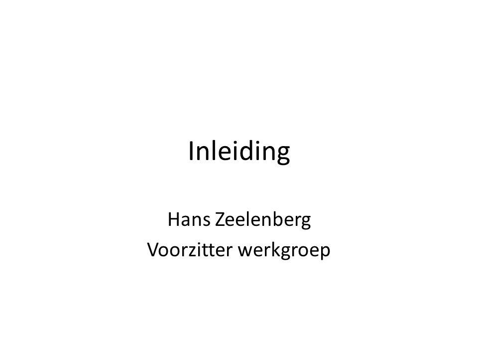 Inleiding Hans Zeelenberg Voorzitter werkgroep
