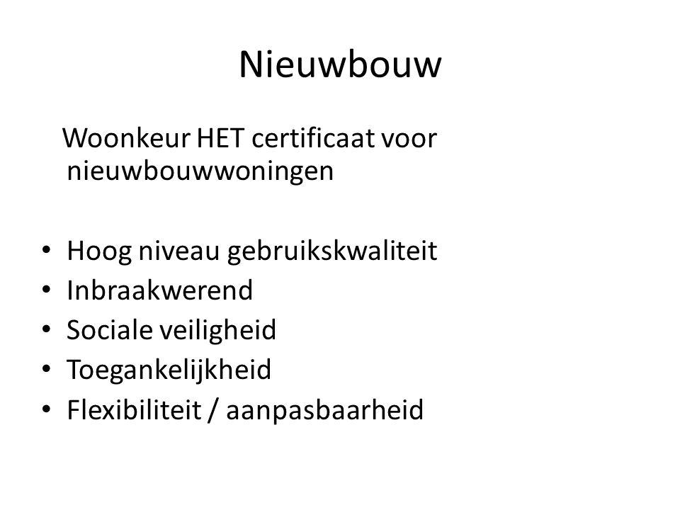 Nieuwbouw Woonkeur HET certificaat voor nieuwbouwwoningen Hoog niveau gebruikskwaliteit Inbraakwerend Sociale veiligheid Toegankelijkheid Flexibilitei
