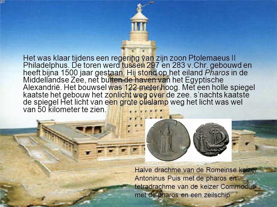 Het was klaar tijdens een regering van zijn zoon Ptolemaeus II Philadelphus. De toren werd tussen 297 en 283 v.Chr. gebouwd en heeft bijna 1500 jaar g