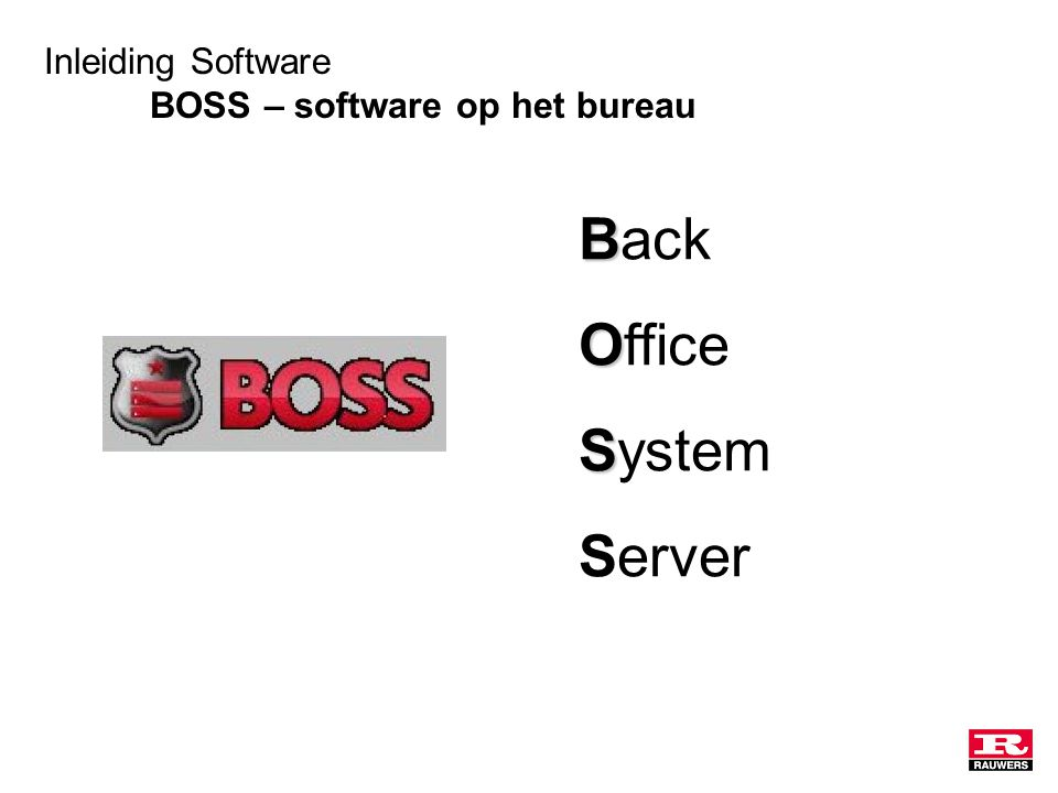 Inleiding Software BOSS – software op het bureau B Back O Office S System Server
