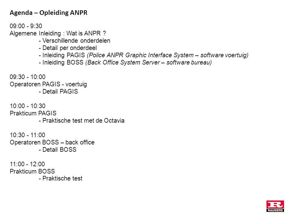 Agenda – Opleiding ANPR 09:00 - 9:30 Algemene Inleiding : Wat is ANPR ? - Verschillende onderdelen - Detail per onderdeel - Inleiding PAGIS (Police AN