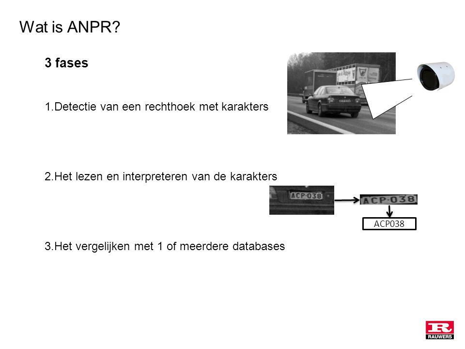 3 fases 1.Detectie van een rechthoek met karakters 2.Het lezen en interpreteren van de karakters 3.Het vergelijken met 1 of meerdere databases Wat is ANPR.