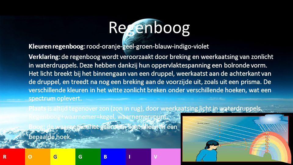 Regenboog Kleuren regenboog: rood-oranje-geel-groen-blauw-indigo-violet Verklaring: de regenboog wordt veroorzaakt door breking en weerkaatsing van zo