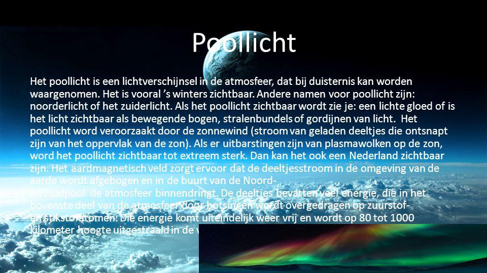 Poollicht Het poollicht is een lichtverschijnsel in de atmosfeer, dat bij duisternis kan worden waargenomen. Het is vooral 's winters zichtbaar. Ander