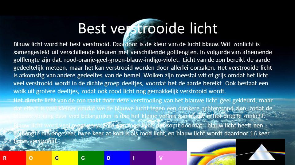 Best verstrooide licht Blauw licht word het best verstrooid. Daardoor is de kleur van de lucht blauw. Wit zonlicht is samengesteld uit verschillende k