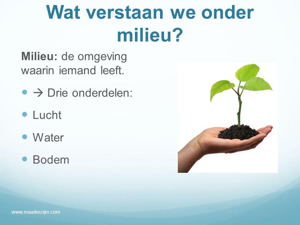 Wat verstaan we onder milieu.Milieu: de omgeving waarin iemand leeft.