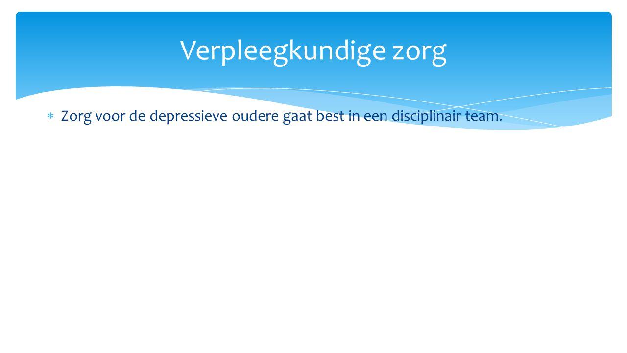  Zorg voor de depressieve oudere gaat best in een disciplinair team. Verpleegkundige zorg
