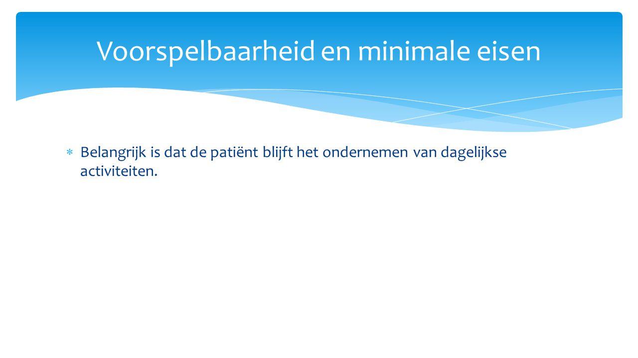  Belangrijk is dat de patiënt blijft het ondernemen van dagelijkse activiteiten. Voorspelbaarheid en minimale eisen