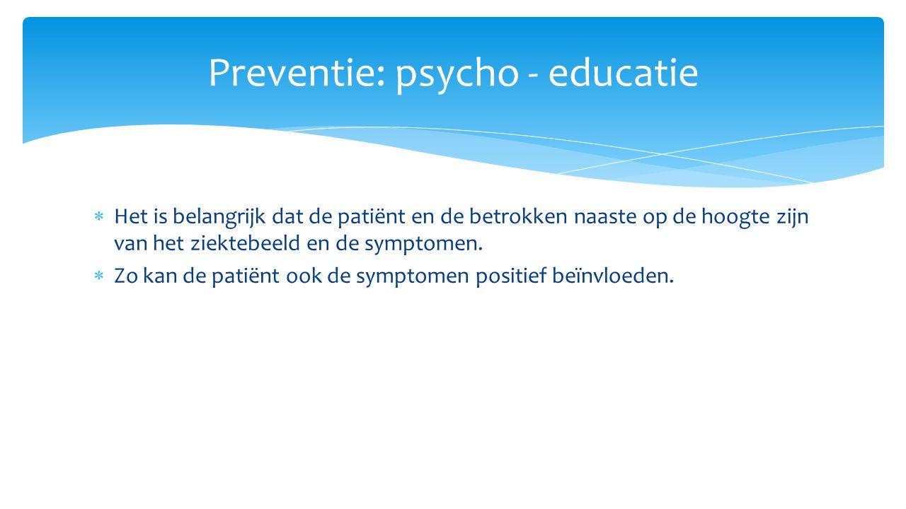  Het is belangrijk dat de patiënt en de betrokken naaste op de hoogte zijn van het ziektebeeld en de symptomen.  Zo kan de patiënt ook de symptomen