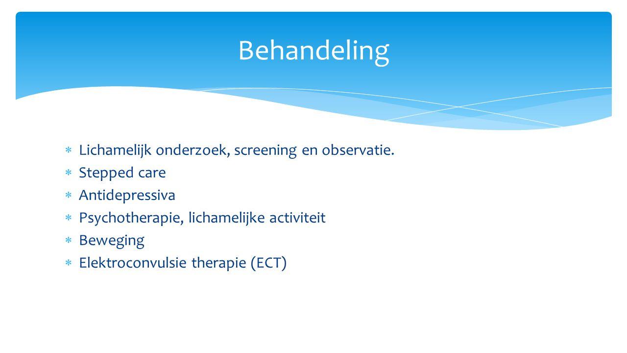  Lichamelijk onderzoek, screening en observatie.  Stepped care  Antidepressiva  Psychotherapie, lichamelijke activiteit  Beweging  Elektroconvul
