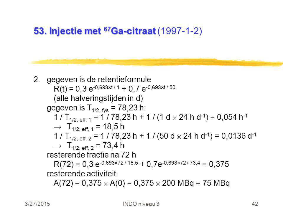3/27/2015INDO niveau 342 53. Injectie met 67 Ga-citraat 53.